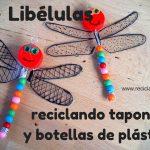Libélulas con tapones y botellas de plástico. Manualidades con niños