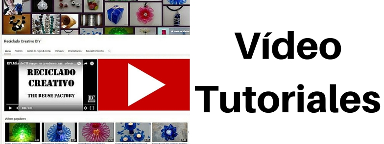 VIDEO TUTORIARES DE RECICLADO CREATIVO