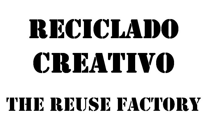 Reciclado Creativo   The Reuse Factory