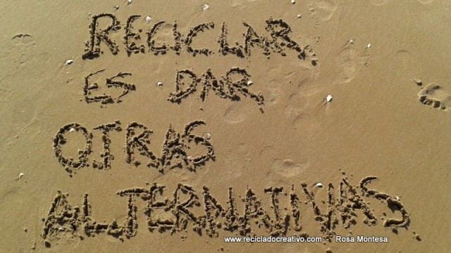 Reciclar es dar otras alternativas Reciclado Creativo Rosa Montesa