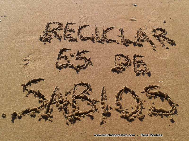 Reciclar es de sabios - Reciclado Creativo - Rosa Montesa